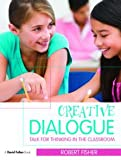 Creative Dialogue : Talk for Thinking in the Classroom, Fisher, Robert, 0415497264