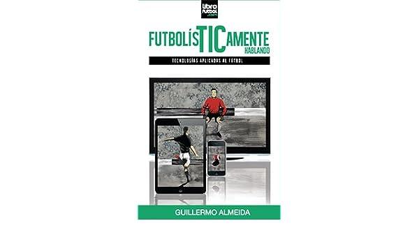 TIC - FUTBOLÍSTICAMENTE HABLANDO: GUILLERMO ALMEIDA, llo: 9789873763052: Amazon.com: Books