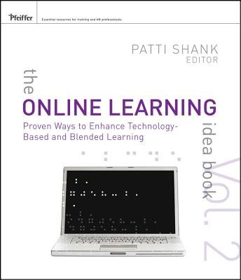 The Online Learning Idea Book, Volume Two: Proven Ways to Enhance Technology-Based and Blended Learning   [ONLINE LEARNING IDEA BK VOLUME] [Paperback]