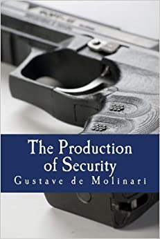 The Production of Security by Gustave de Molinari (2009-08-02)