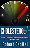 Cholesterol: Uncovering The Cholesterol Myth! - Lower Cholesterol, Prevent Heart Disease And Live Longer! (Lower blood pressure, Low cholesterol, Cholesterol myth, Heart disease, Cholesterol Diet)