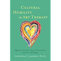 Cultural Humility in Art Therapy: Applications for Practice, Research, Social Justice, Self-Care, and Pedagogy