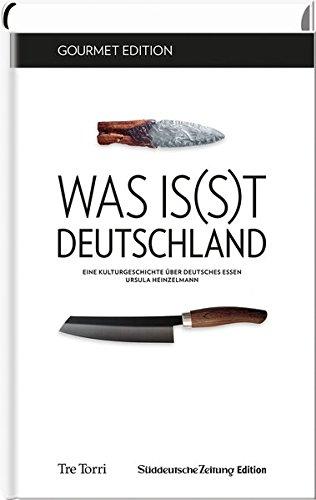 SZ Gourmet Edition: Was is(s)t Deutschland: Eine Kulturgeschichte über deutsches Essen