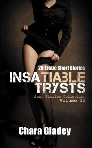 Insatiable Trysts: 20 Erotic Short Stories (Sexy Stories Collection) (Volume 13)