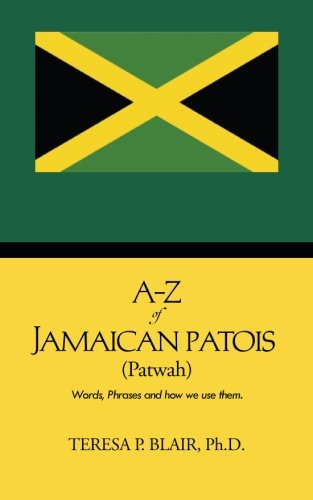 A-Z Of Jamaican Patois (Patwah): Words, Phrases And How We Use Them.