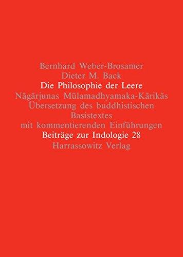 die-philosophie-der-leere-nagarjunas-mulamadhyamaka-karikas-bersetzung-des-buddhistischen-basistextes-mit-kommentierenden-einfhrungen-beitrge-zur-indologie-band-28