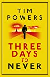 Front cover for the book Three Days to Never by Tim Powers