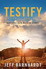 Testify: Incredible Faith Building Stories