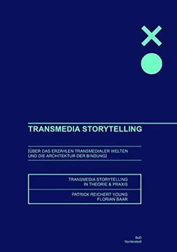 Transmedia Storytelling: Über das Erzählen transmedialer Welten und die Architektur der Bindung - Storytelling Theorie und Praxis