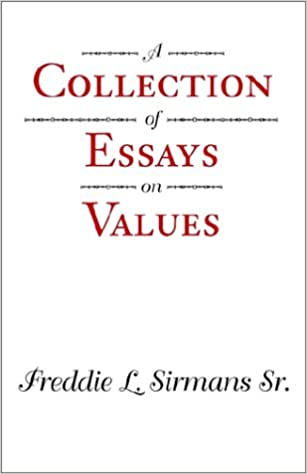 A Collection Of Essays On Values Freddie L Sirmans   A Collection Of Essays On Values Freddie L Sirmans   Amazoncom Books English Literature Essay Structure also Example Of Thesis Statement In An Essay  College Essay Thesis