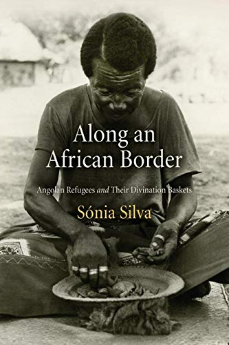 Along an African Border: Angolan Refugees and Their Divination Baskets (Contemporary Ethnography)