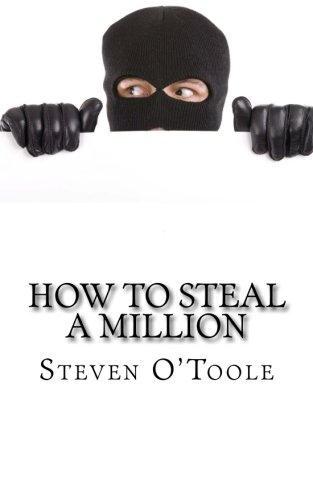 How to Steal a Million: The True Stories Behind the Greatest Art Heists of All Time