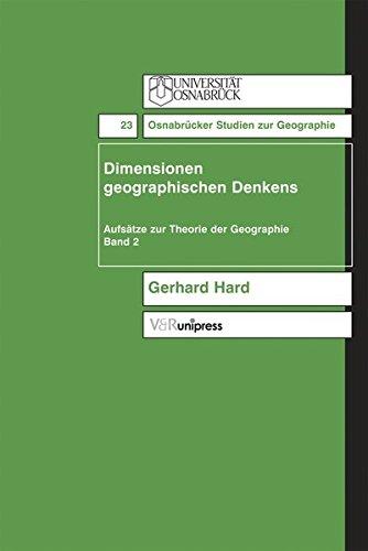 Dimensionen geographischen denkens. Aufsätze zur Theorie der Geographie, Band 2 (Osnabrücker Studien zur Geographie (OSG), Band 23)