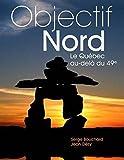 Objectif Nord le Québec au-Delà du 49e