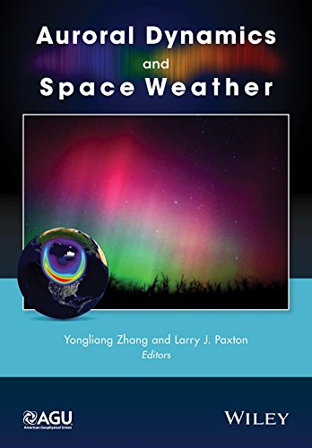 Auroral Dynamics and Space Weather (Geophysical Monograph Series Book 215)