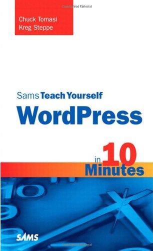 Sams Teach Yourself WordPress in 10 Minutes by Chuck Tomasi , Kreg Steppe, Sams