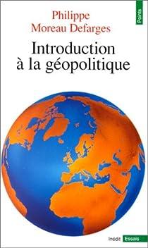 Introduction à la géopolitique par Moreau Defarges