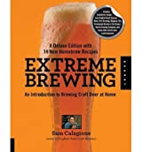 Extreme Brewing An Introduction to Brewing Craft Beer at Home, with 15 New Homebrew Recipes by Calagione, Sam ( Author ) ON May-31-2012, Paperback