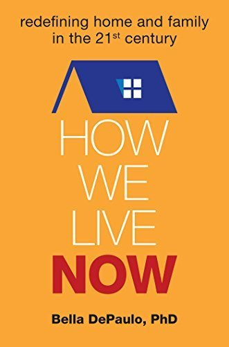 How We Live Now: Redefining Home and Family in the 21st Century by