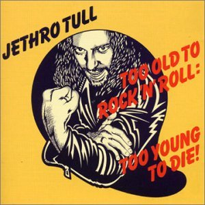 Too Old to Rock N' Roll Too Young to Die