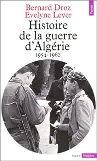 Histoire de la guerre d'Algérie, 1954-1962 par Bernard Droz