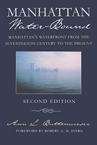 Manhattan Water-Bound: Manhattan's Waterfront from the Seventeenth Century to the Present, Second Edition (New York City)