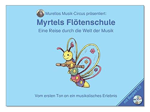 Myrtels Flötenschule 1: Eine Reise durch die Welt der Musik