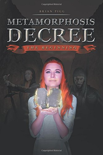 Metamorphosis by Decree: The Beginning by Brian Pigg