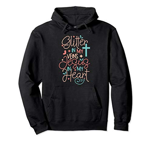 Easter Gifts Hoodie Glitter in my veins Jesus in my heart