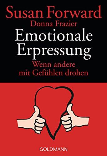 Emotionale Erpressung: Wenn andere mit Gefühlen drohen (German Edition)