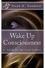 Wake Up Consciousness