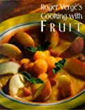 Roger Verge's Cooking with Fruit, Roger Verges and Adeline Brousse, 0810939312