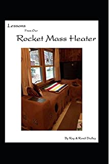The rocket mass heater builders guide complete step by step lessons from our rocket mass heater tips lessons and resources from our build fandeluxe Image collections