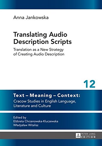 Translating Audio Description Scripts: Translation as a New Strategy of Creating Audio Description (Text – Meaning – Context: Cracow Studies in English Language, Literature and Culture) by Peter Lang GmbH, Internationaler Verlag der Wissenschaften