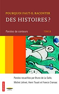 Pourquoi faut-il raconter des histoires ? : Tome 2, Paroles de conteurs par Bruno De la Salle