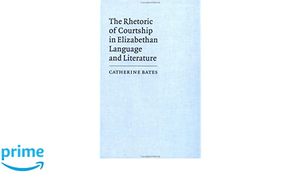 the rhetoric of courtship in elizabethan language and literature bates catherine