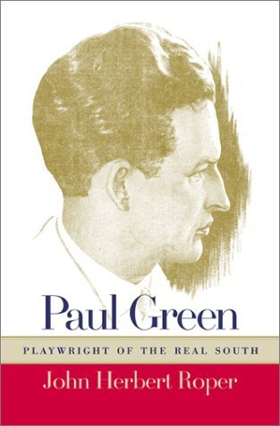 Roper Green - Paul Green, Playwright of the Real South by John Roper (2003-08-25)