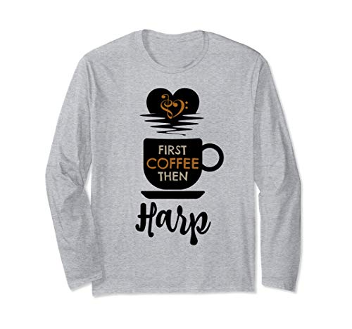 First Coffee Then Harp Classical Music Lover Harpist Unisex Long Sleeve T-Shirt