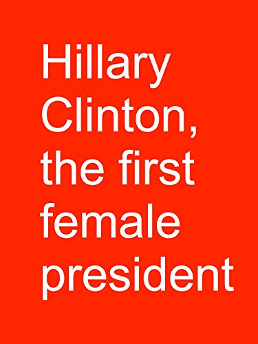 clip-hillary-clinton-the-first-female-president