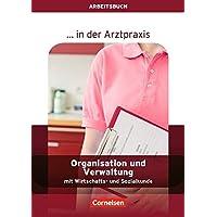 ... in der Arztpraxis - Aktuelle Ausgabe: Organisation und Verwaltung in der Arztpraxis: Arbeitsbuch