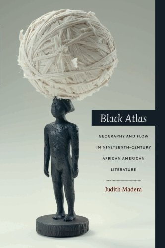 Search : Black Atlas: Geography and Flow in Nineteenth-Century African American Literature