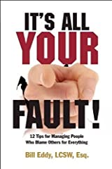It's All Your Fault!: 12 Tips for Managing People Who Blame Others for Everything Paperback