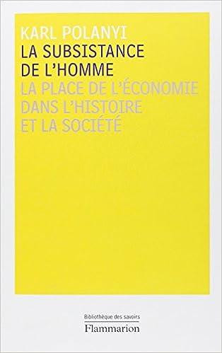 Polanyi, Karl - La Subsistance de l'Homme, La Place de Économie dans l'Histoire et la Société