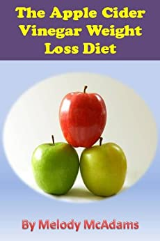 The Apple Cider Vinegar Weight Loss Diet - Kindle edition
