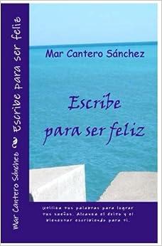 Book Escribe para ser feliz: Conviértete en el autor de tu propia vida. Alcanza el éxito y el bienestar a través de la escritura. (Spanish Edition)
