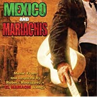 Mexico and Mariachis: Music From and Inspired by Robert Rodriguezs El Mariachi Trilogy