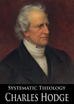 Systematic Theology, Complete; Vol. 1: Introduction, Vol. 2: Part 1, Theology Proper; Part 2, Anthropology; Part 3, Soteriology; Vol. 3: Part 4, Eschatology (With Active Table of Contents) by [Hodge, Charles]