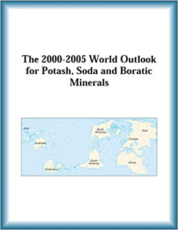 The 2000-2005 World Outlook for Potash, Soda and Boratic Minerals (Strategic Planning Series)