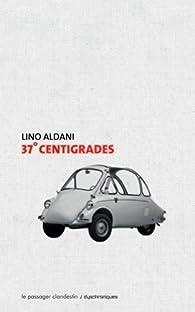 37° centigrades par Lino Aldani