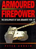 Armoured Firepower: The Development of Tank Armament 1939-45